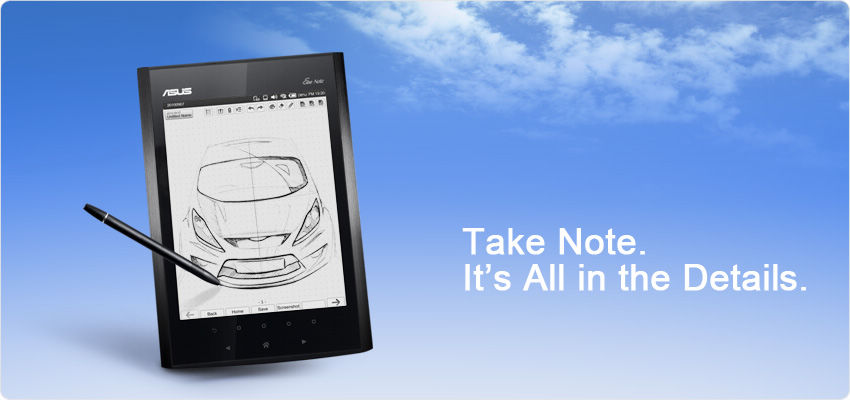 Eee Note, hand writing, Eee Tablet, take note, digitizer, note-taking, Eee Reader, e-book, electronic notepad,  ASUS, Pad, Eee Pad, iPad, EverNote, ePub